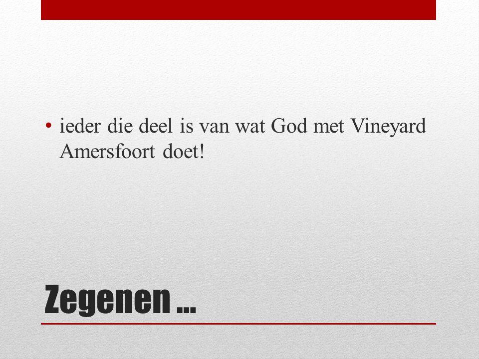 ieder die deel is van wat God met Vineyard Amersfoort doet!