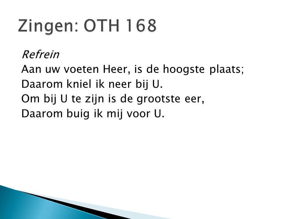 Zingen: OTH 168 Refrein Aan uw voeten Heer, is de hoogste plaats;