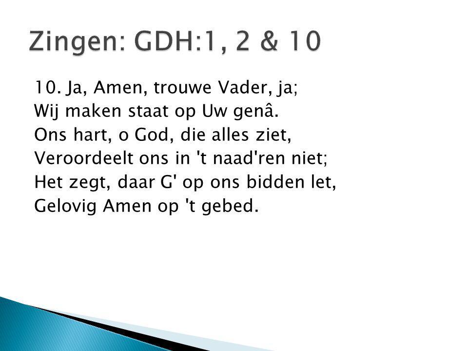 Zingen: GDH:1, 2 & 10 10. Ja, Amen, trouwe Vader, ja;