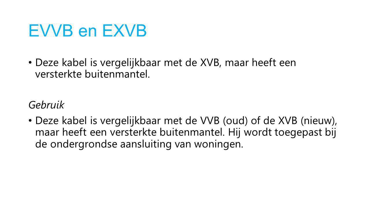 EVVB en EXVB Deze kabel is vergelijkbaar met de XVB, maar heeft een versterkte buitenmantel. Gebruik.