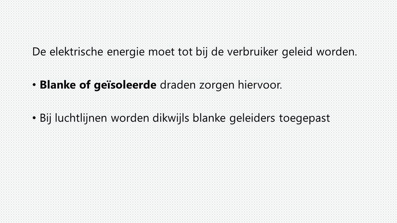 De elektrische energie moet tot bij de verbruiker geleid worden.
