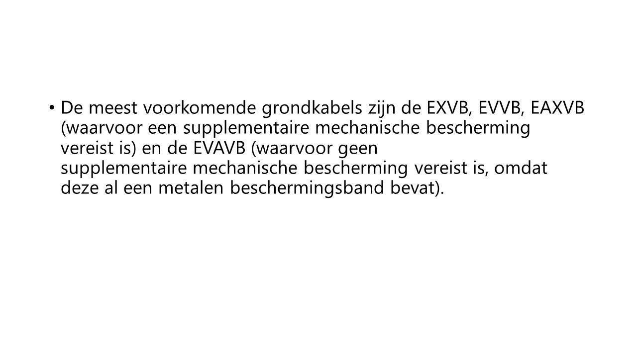 De meest voorkomende grondkabels zijn de EXVB, EVVB, EAXVB (waarvoor een supplementaire mechanische bescherming vereist is) en de EVAVB (waarvoor geen supplementaire mechanische bescherming vereist is, omdat deze al een metalen beschermingsband bevat).