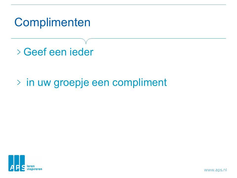 Complimenten Geef een ieder in uw groepje een compliment