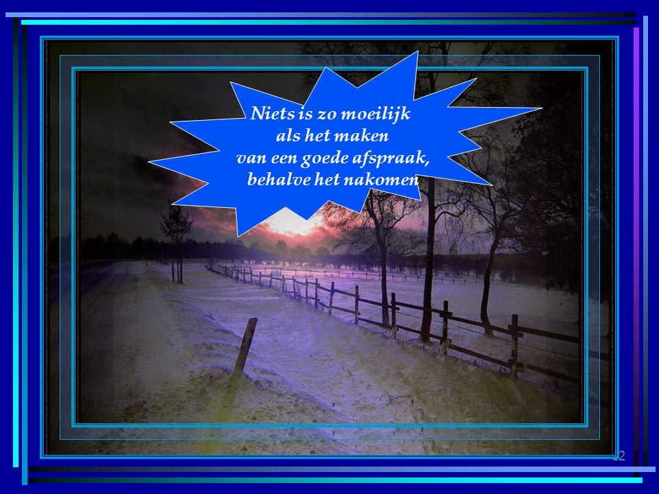Niets is zo moeilijk als het maken van een goede afspraak, behalve het nakomen
