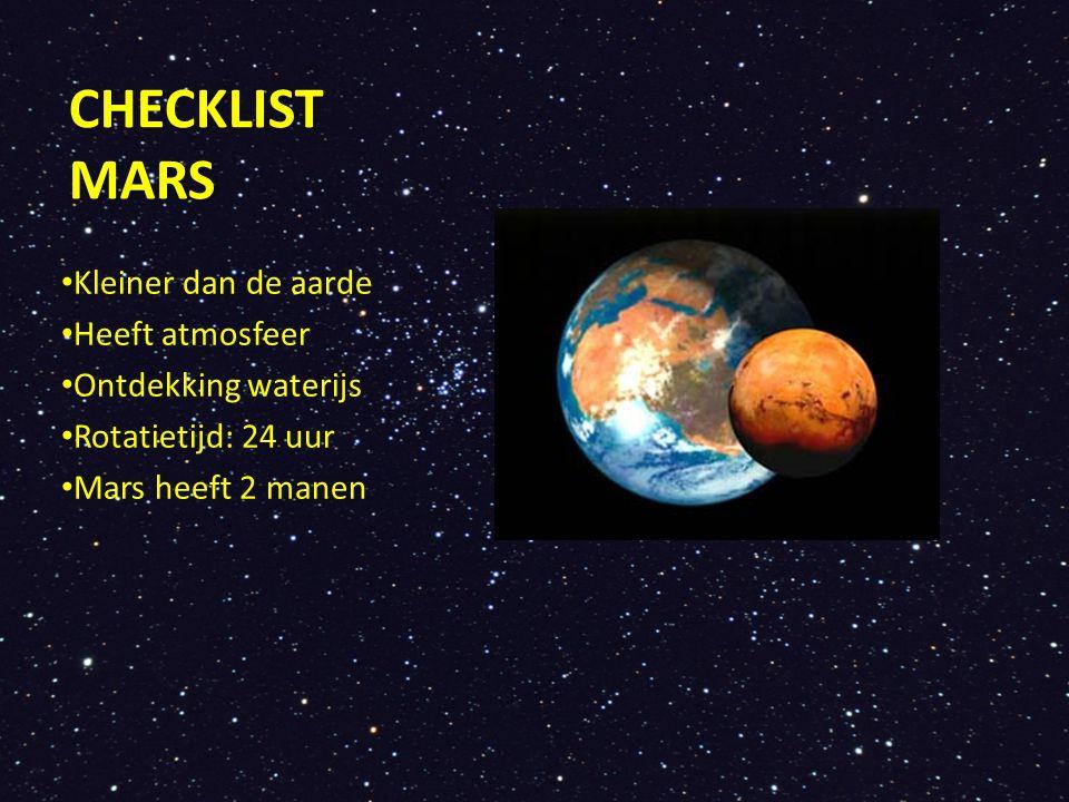 CHECKLIST MARS Kleiner dan de aarde Heeft atmosfeer