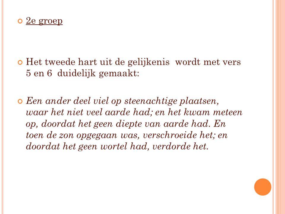 2e groep Het tweede hart uit de gelijkenis wordt met vers 5 en 6 duidelijk gemaakt: