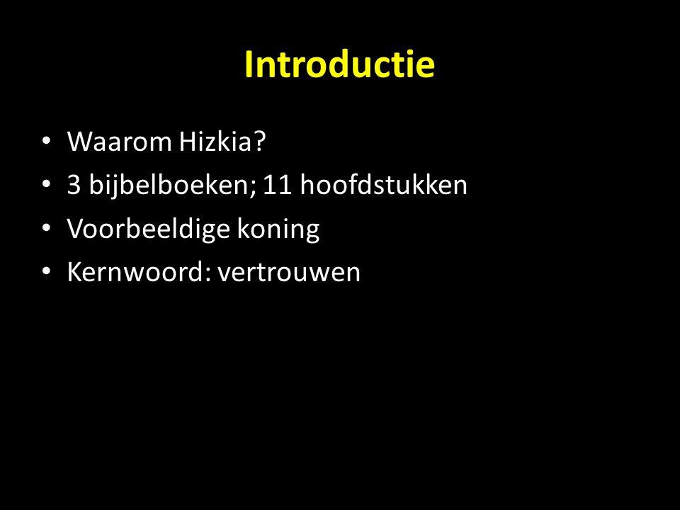 Introductie Waarom Hizkia 3 bijbelboeken; 11 hoofdstukken
