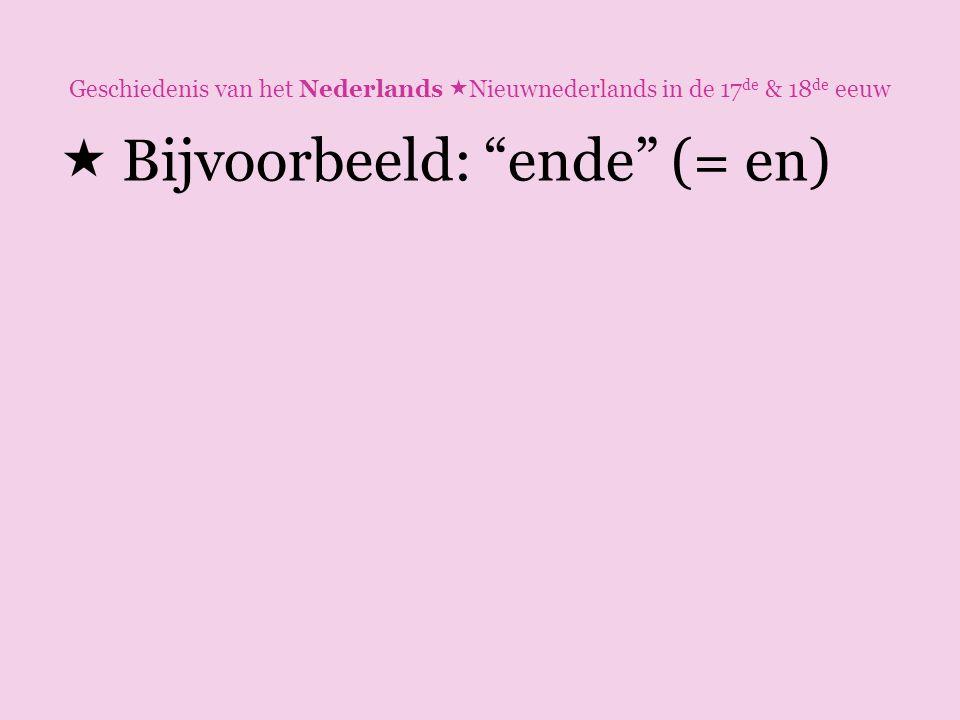 Bijvoorbeeld: ende (= en)