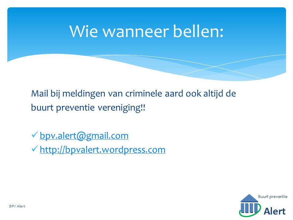 Wie wanneer bellen: Mail bij meldingen van criminele aard ook altijd de. buurt preventie vereniging!!
