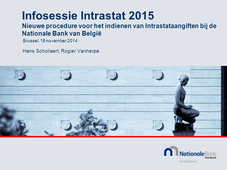 Infosessie Intrastat 2015 Nieuwe procedure voor het indienen van Intrastataangiften bij de Nationale Bank van België