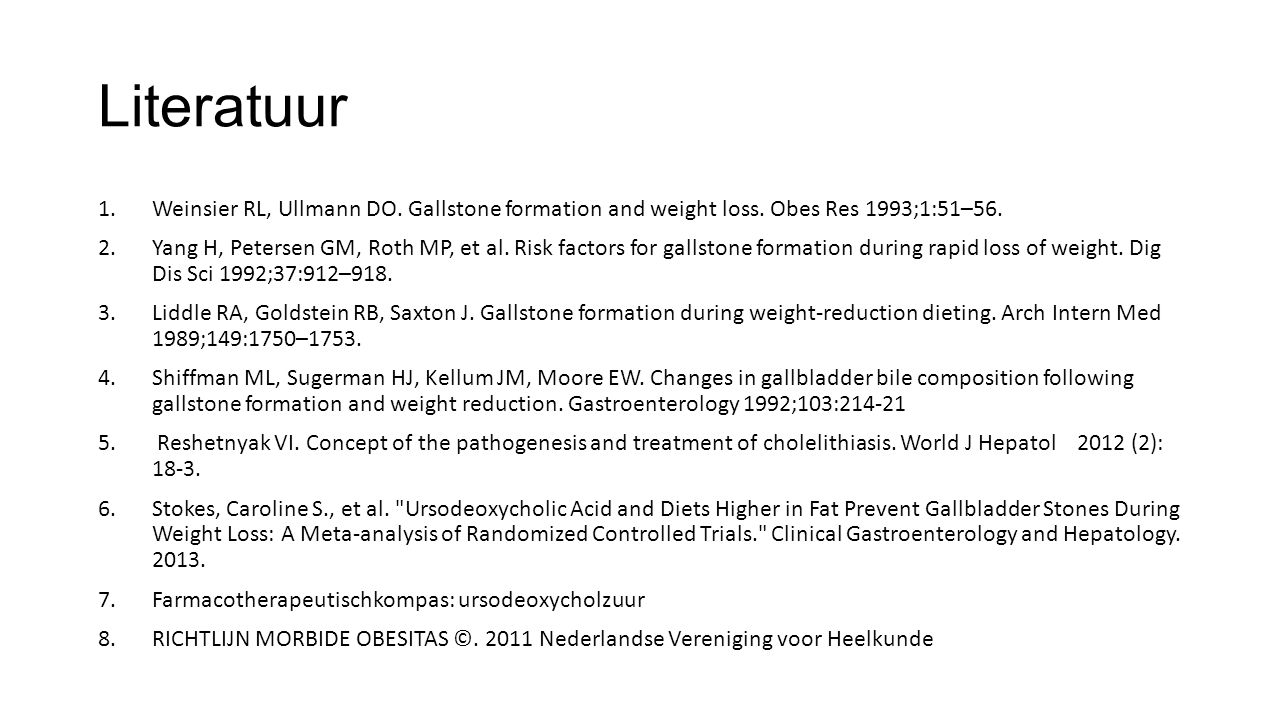 Literatuur Weinsier RL, Ullmann DO. Gallstone formation and weight loss. Obes Res 1993;1:51–56.