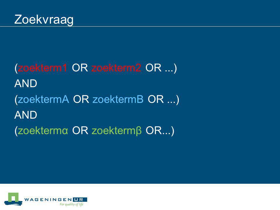 Zoekvraag (zoekterm1 OR zoekterm2 OR ...) AND (zoektermA OR zoektermB OR ...) (zoektermα OR zoektermβ OR...)