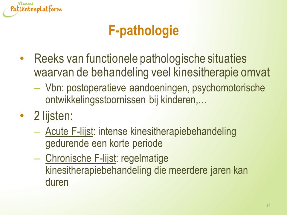 F-pathologie Reeks van functionele pathologische situaties waarvan de behandeling veel kinesitherapie omvat.