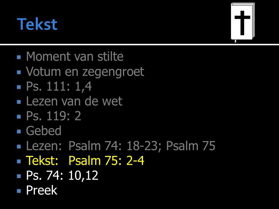 Tekst Moment van stilte Votum en zegengroet Ps. 111: 1,4