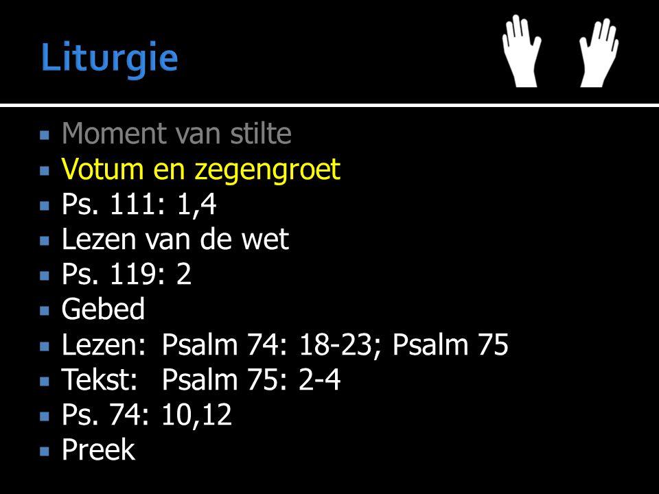 Liturgie Moment van stilte Votum en zegengroet Ps. 111: 1,4