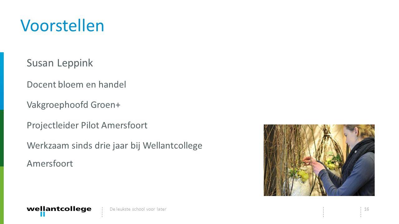 Voorstellen Susan Leppink Docent bloem en handel Vakgroephoofd Groen+