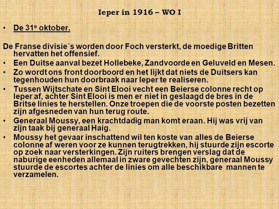 Ieper in 1916 – WO I De 31e oktober. De Franse divisie´s worden door Foch versterkt, de moedige Britten hervatten het offensief.