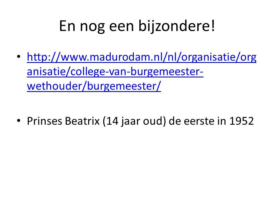 En nog een bijzondere! http://www.madurodam.nl/nl/organisatie/organisatie/college-van-burgemeester-wethouder/burgemeester/