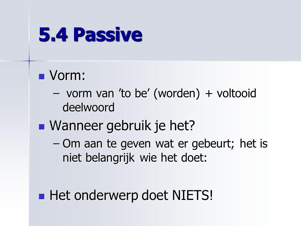 5.4 Passive Vorm: Wanneer gebruik je het Het onderwerp doet NIETS!