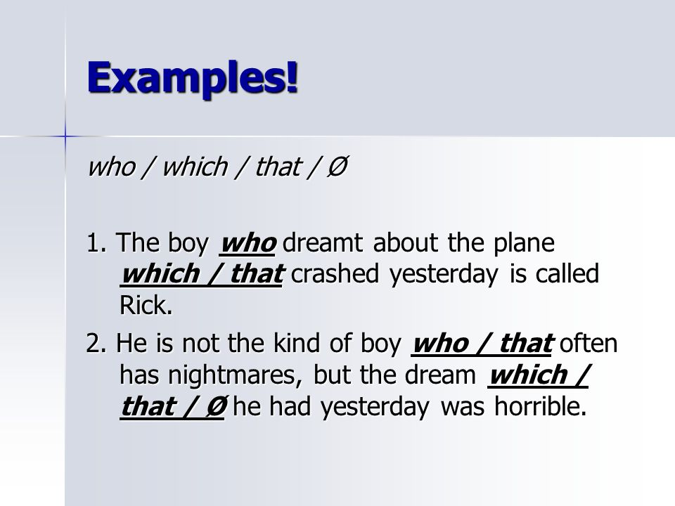 Examples! who / which / that / Ø