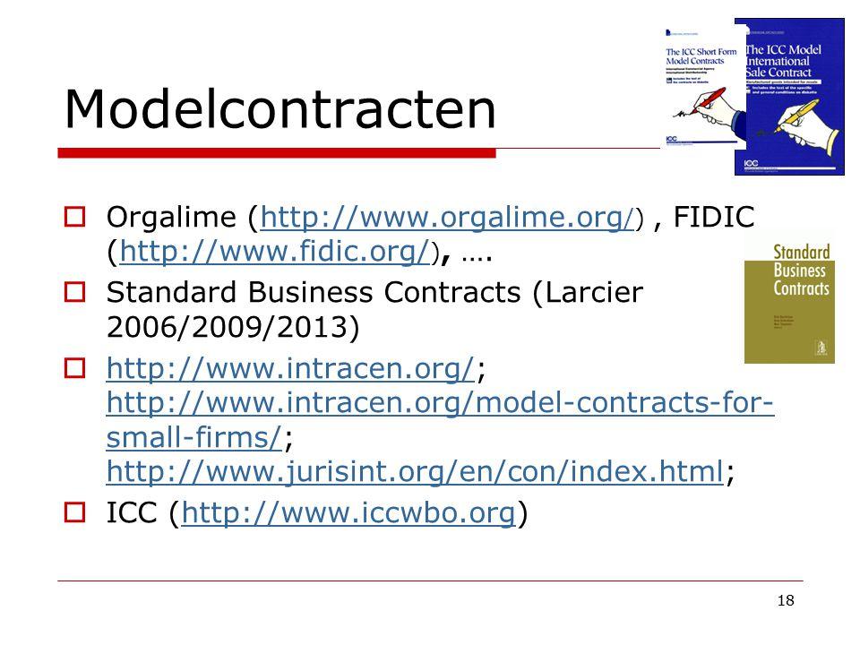 Modelcontracten Orgalime (http://www.orgalime.org/) , FIDIC (http://www.fidic.org/), …. Standard Business Contracts (Larcier 2006/2009/2013)