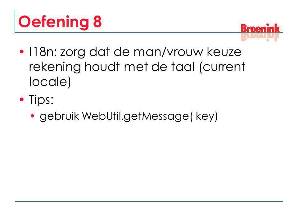 Oefening 8 I18n: zorg dat de man/vrouw keuze rekening houdt met de taal (current locale) Tips: gebruik WebUtil.getMessage( key)