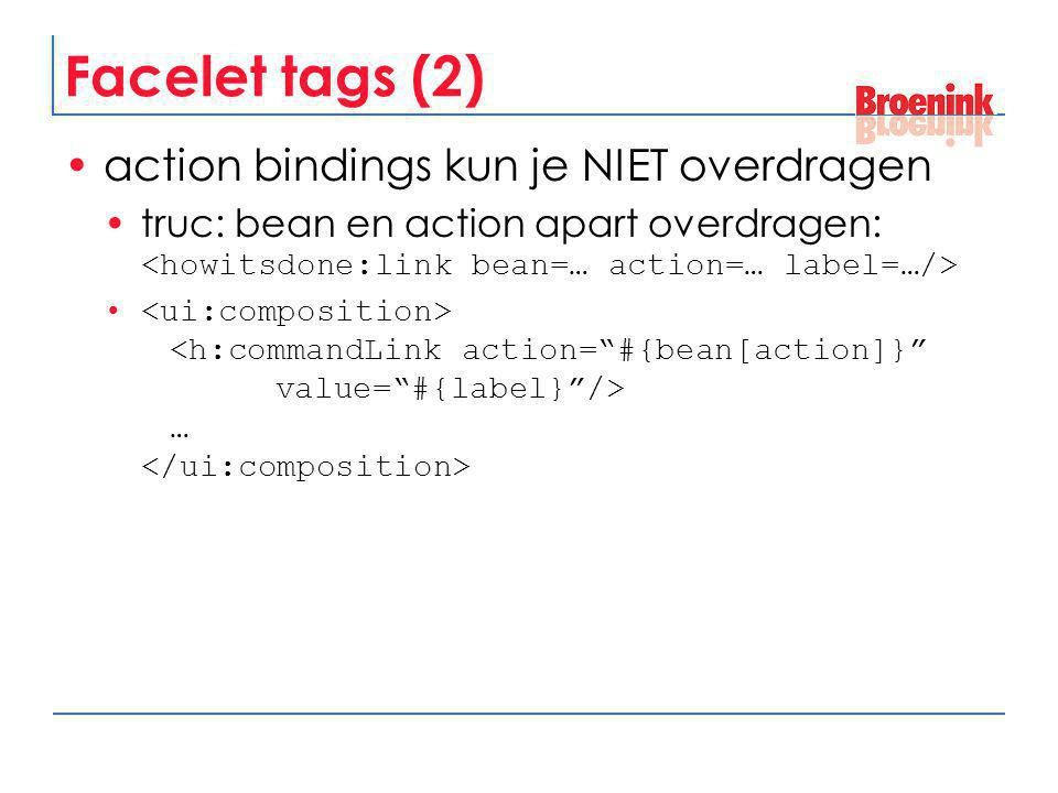 Facelet tags (2) action bindings kun je NIET overdragen