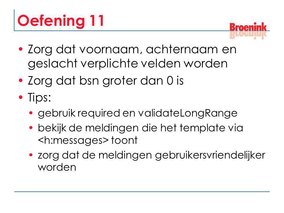 Oefening 11 Zorg dat voornaam, achternaam en geslacht verplichte velden worden. Zorg dat bsn groter dan 0 is.