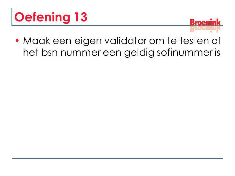 Oefening 13 Maak een eigen validator om te testen of het bsn nummer een geldig sofinummer is