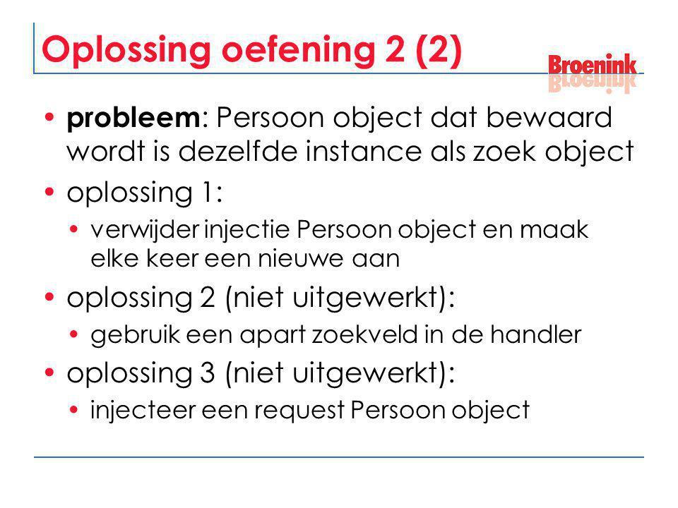 Oplossing oefening 2 (2) probleem: Persoon object dat bewaard wordt is dezelfde instance als zoek object.
