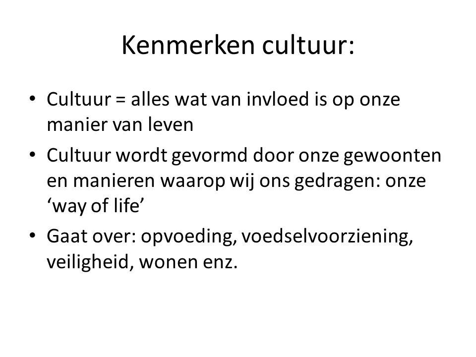 Kenmerken cultuur: Cultuur = alles wat van invloed is op onze manier van leven.