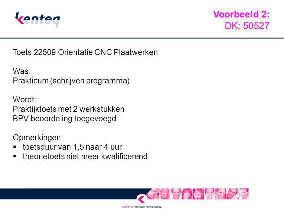 Voorbeeld 2: DK: 50527 Toets 22509 Oriëntatie CNC Plaatwerken Was: