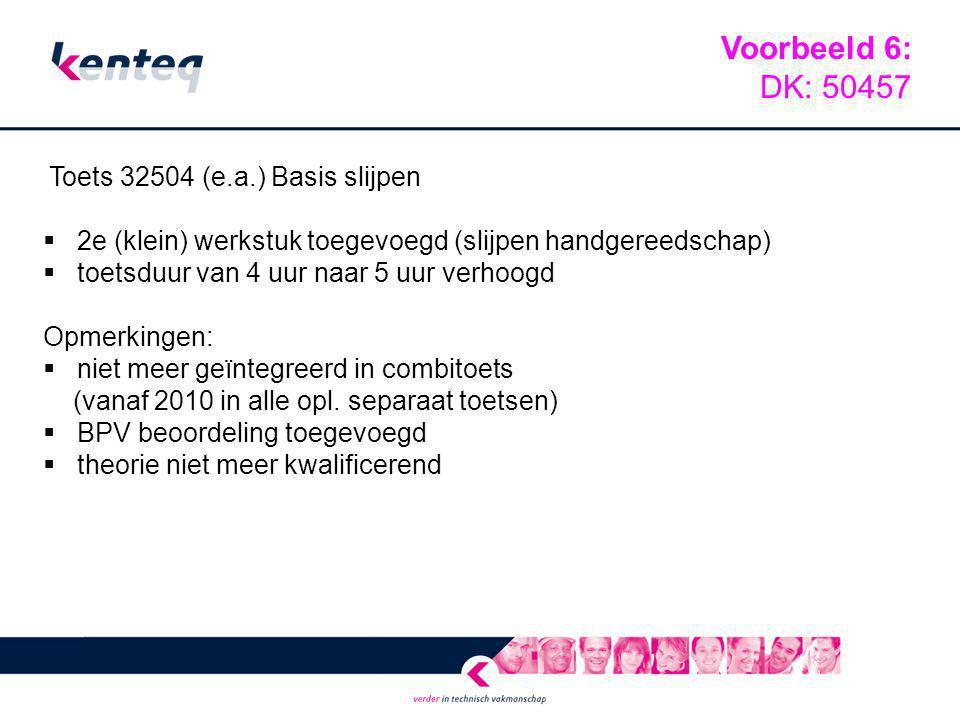 Voorbeeld 6: DK: 50457. Toets 32504 (e.a.) Basis slijpen. 2e (klein) werkstuk toegevoegd (slijpen handgereedschap)