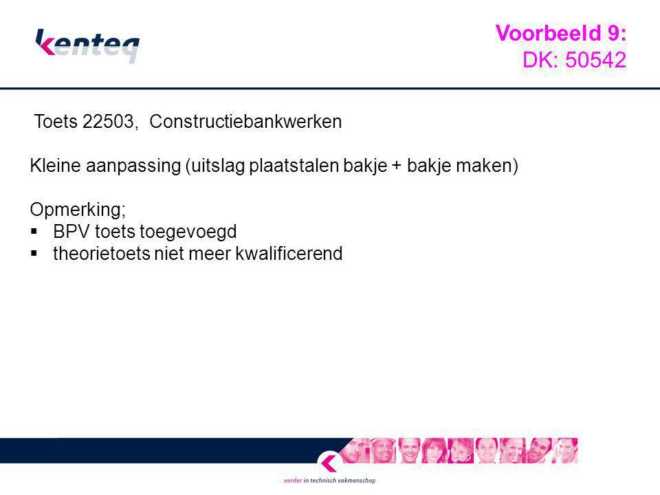 Voorbeeld 9: DK: 50542. Toets 22503, Constructiebankwerken. Kleine aanpassing (uitslag plaatstalen bakje + bakje maken)