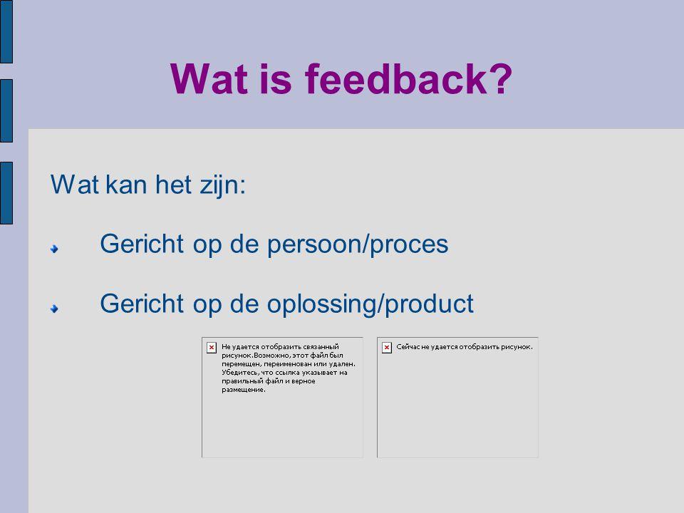 Wat is feedback Wat kan het zijn: Gericht op de persoon/proces