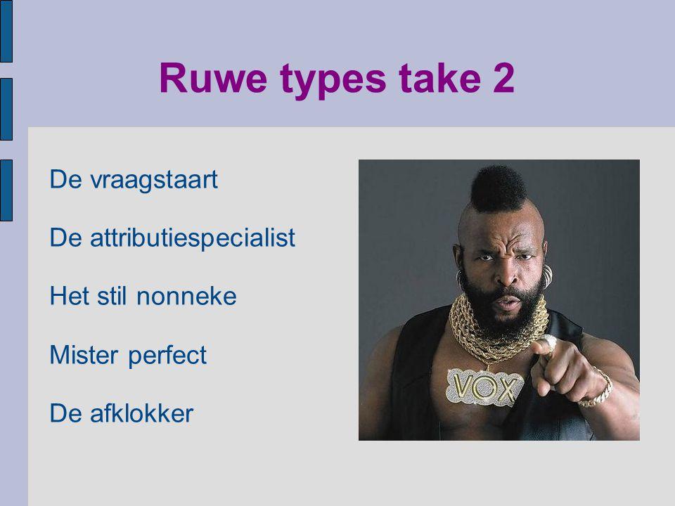 Ruwe types take 2 De vraagstaart De attributiespecialist
