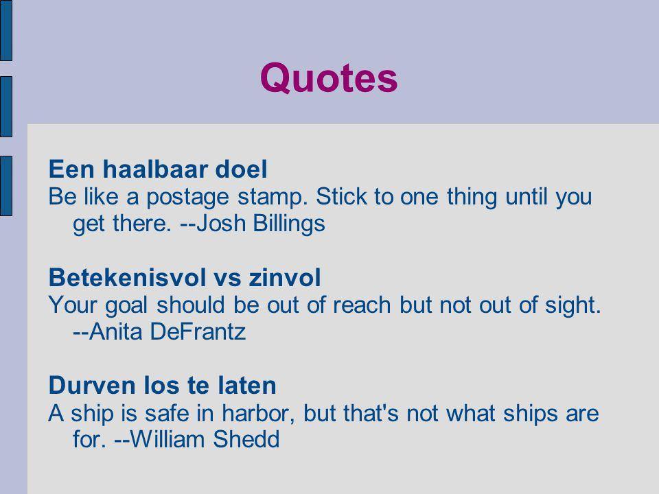 Quotes Een haalbaar doel Betekenisvol vs zinvol Durven los te laten
