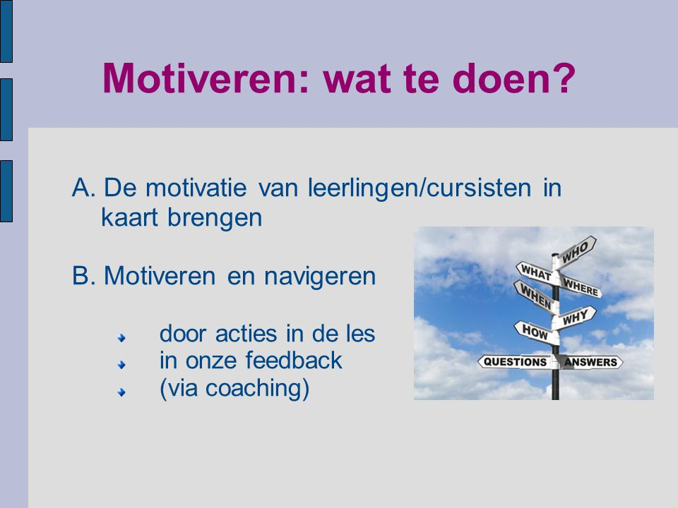 Motiveren: wat te doen A. De motivatie van leerlingen/cursisten in
