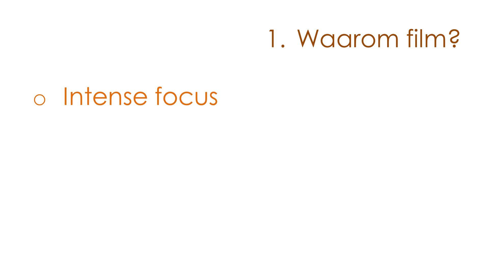 Waarom film Intense focus