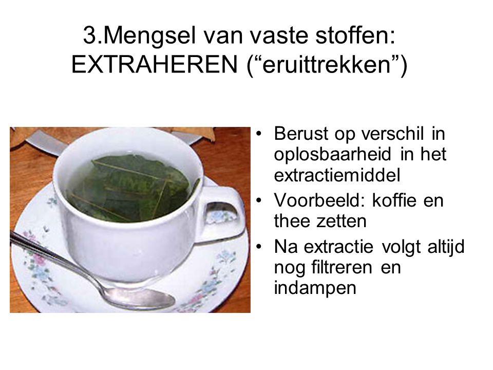 3.Mengsel van vaste stoffen: EXTRAHEREN ( eruittrekken )