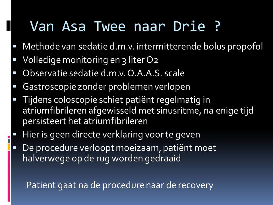 Van Asa Twee naar Drie Methode van sedatie d.m.v. intermitterende bolus propofol. Volledige monitoring en 3 liter O2.