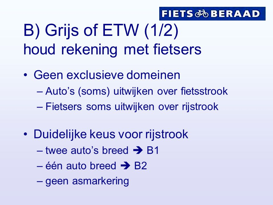 B) Grijs of ETW (1/2) houd rekening met fietsers