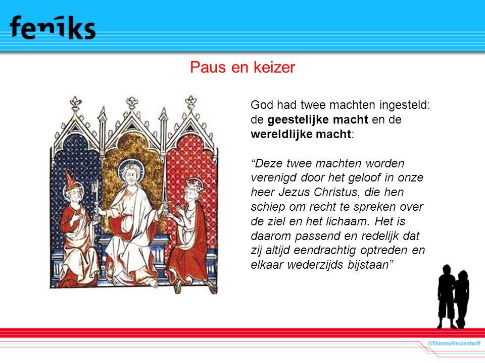 Paus en keizer God had twee machten ingesteld: de geestelijke macht en de wereldlijke macht: