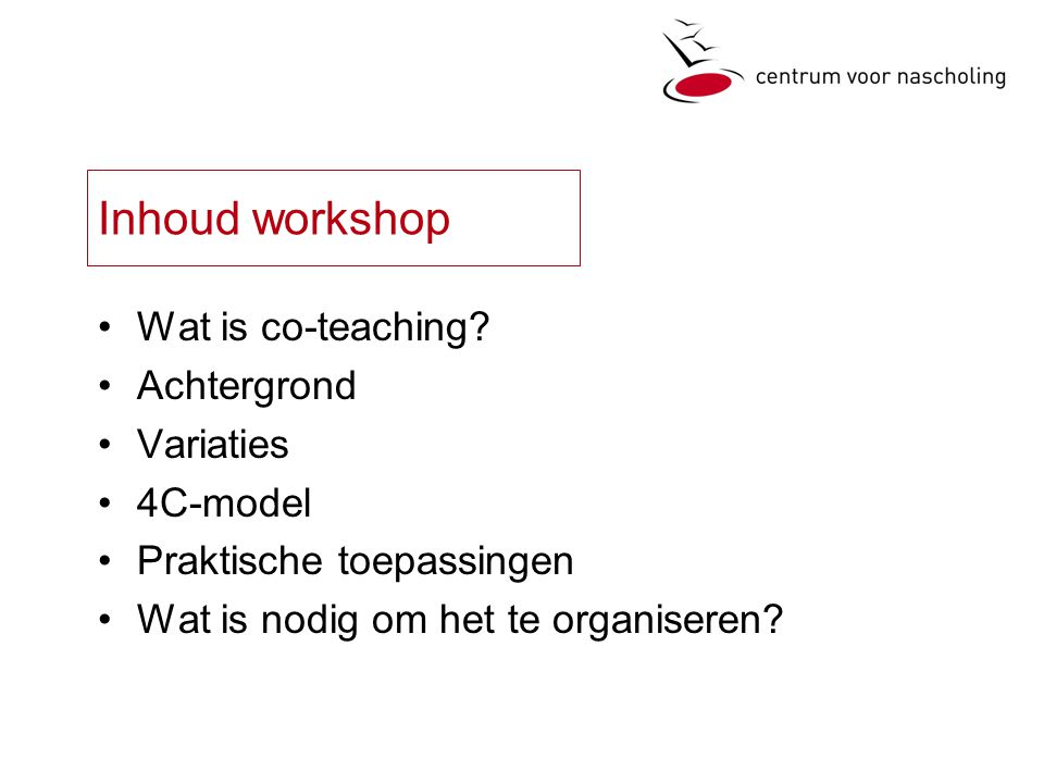 Inhoud workshop Wat is co-teaching Achtergrond Variaties 4C-model