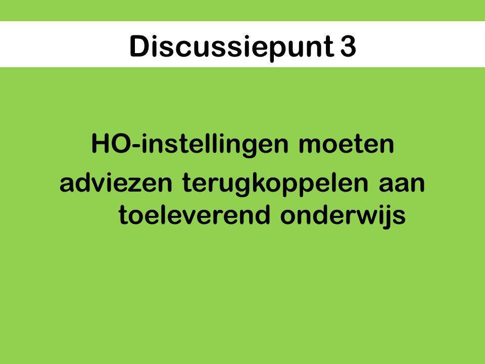 Discussiepunt 3 HO-instellingen moeten adviezen terugkoppelen aan toeleverend onderwijs