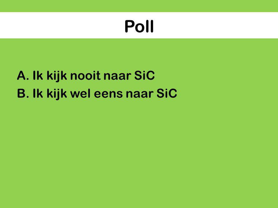 Poll Ik kijk nooit naar SiC Ik kijk wel eens naar SiC