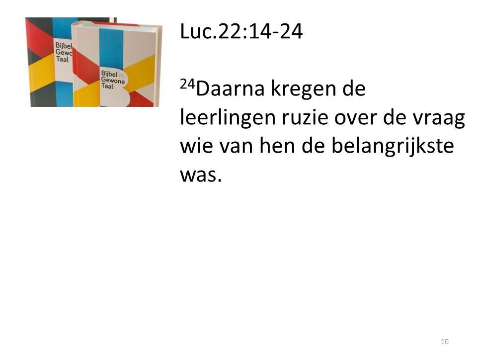 Luc.22:14-24 24Daarna kregen de leerlingen ruzie over de vraag wie van hen de belangrijkste was.