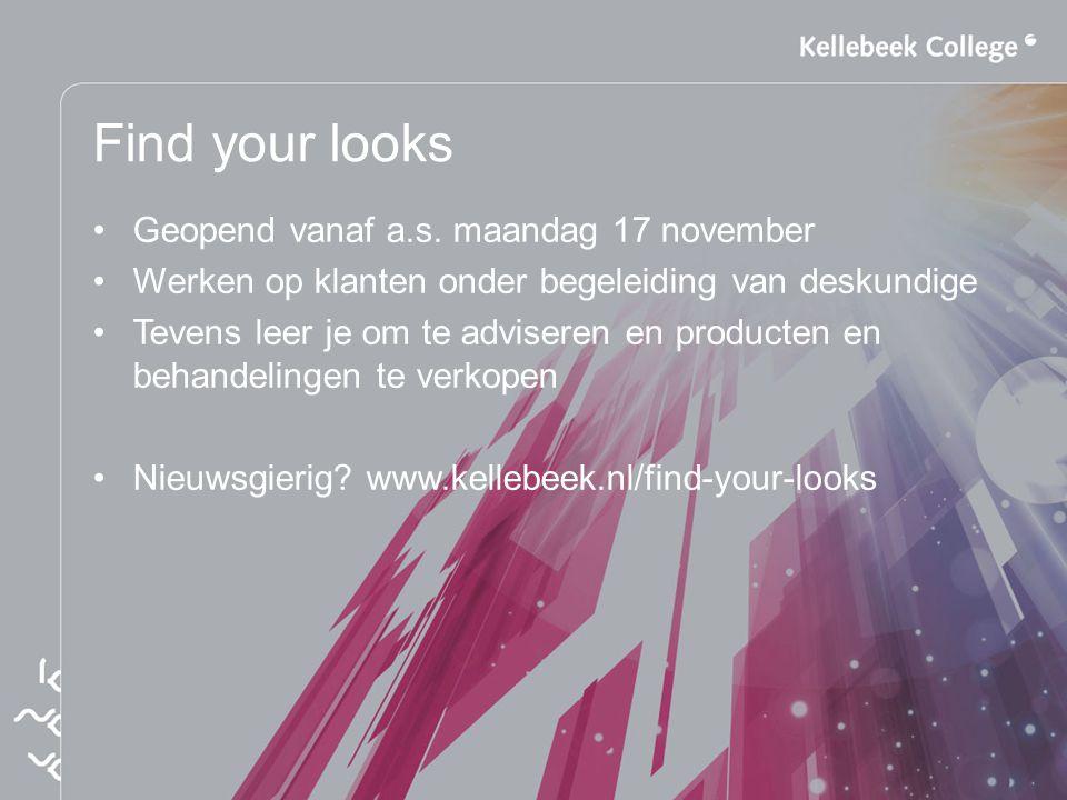 Find your looks Geopend vanaf a.s. maandag 17 november