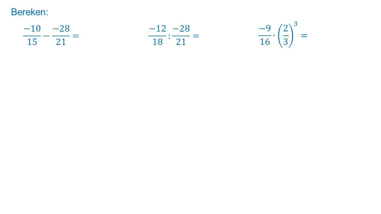Bereken: −9 16 ∙ 2 3 3 = −10 15 − −28 21 = −12 18 : −28 21 =