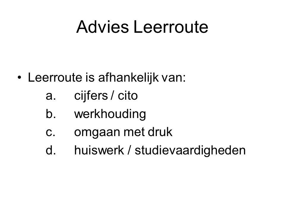 Advies Leerroute Leerroute is afhankelijk van: a. cijfers / cito
